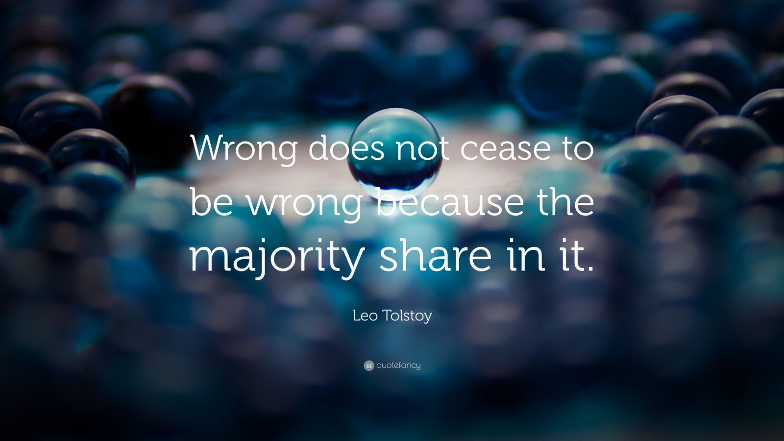 "Leo Tolstoy Quote: ""Wrong does not cease to be wrong because the majority share in it."""