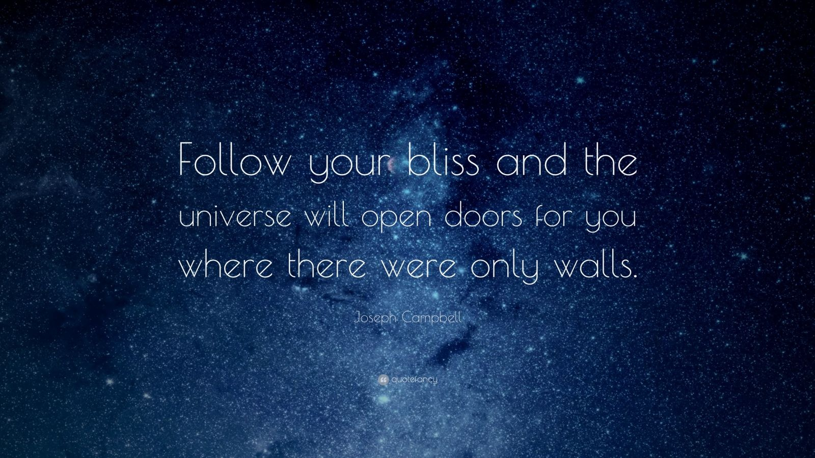 """Joseph Campbell Quote: """"Follow your bliss and the universe will open doors for you where there were only walls."""""""