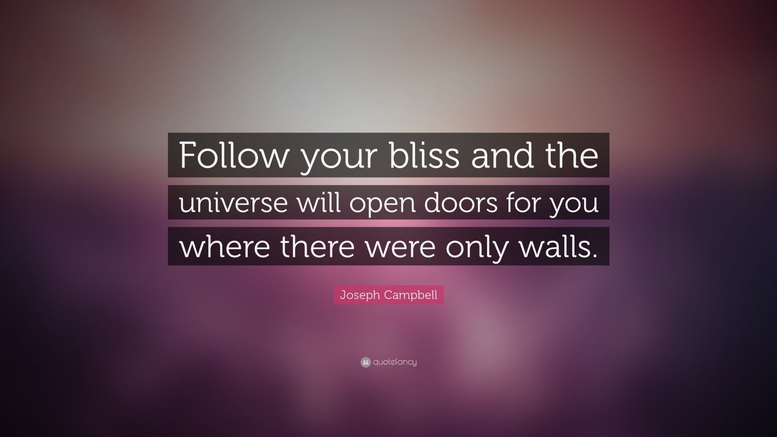 Joseph Campbell Quote Follow Your Bliss And The Universe