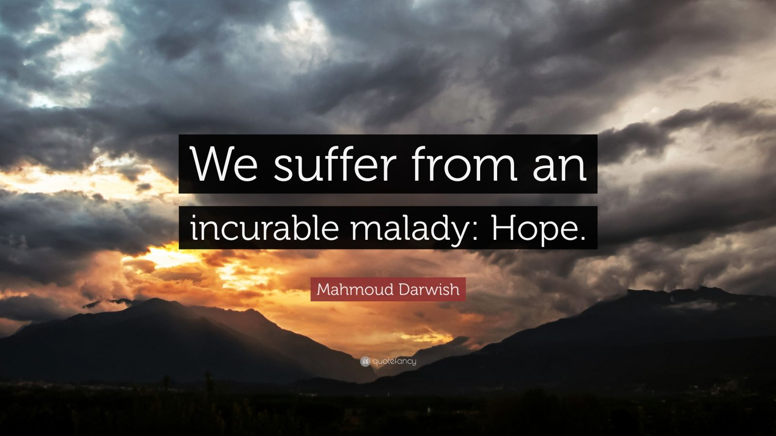 """Mahmoud Darwish Quote: """"We suffer from an incurable malady: Hope."""""""