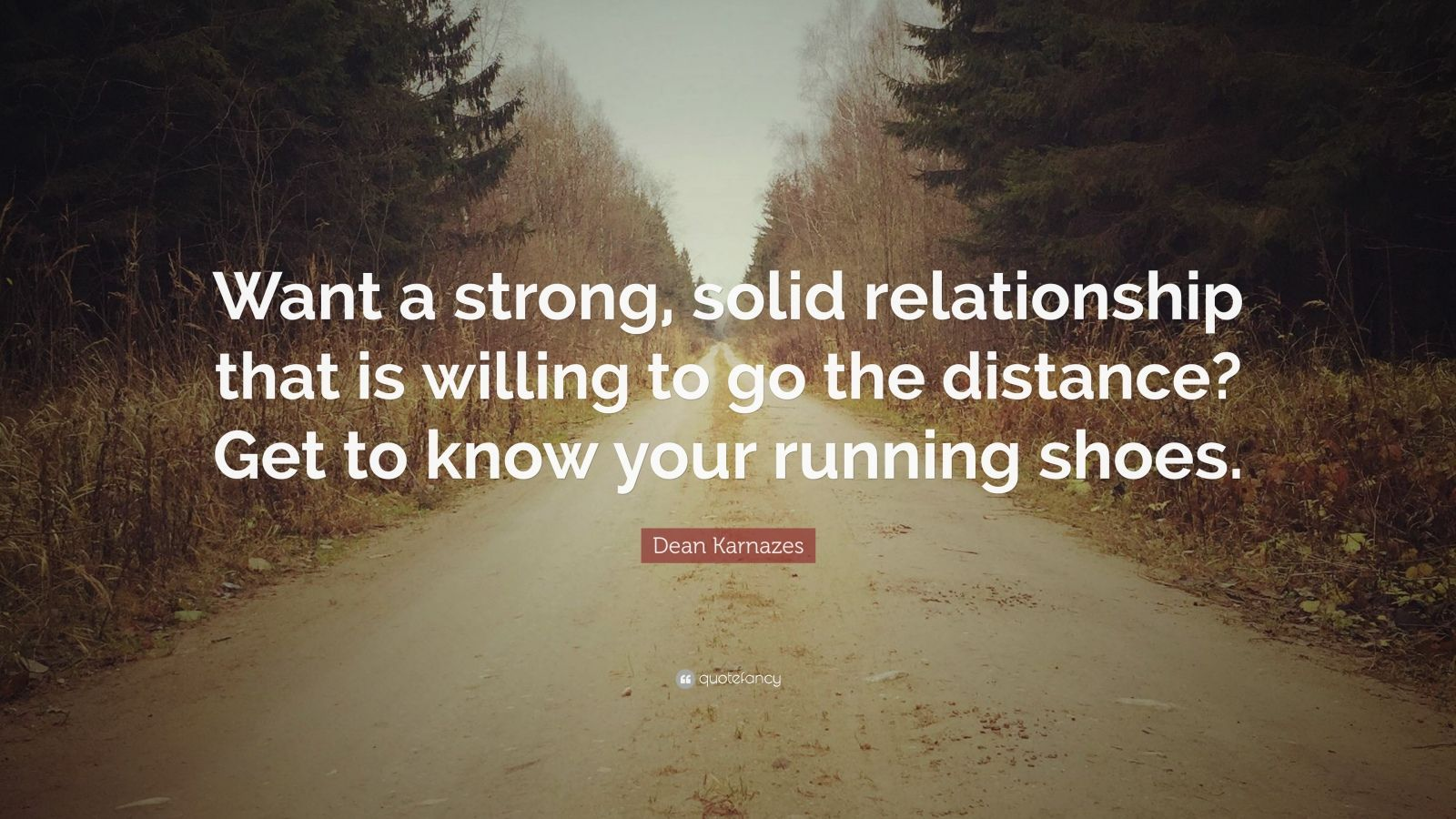 """Dean Karnazes Quote: """"Want a strong, solid relationship that ..."""