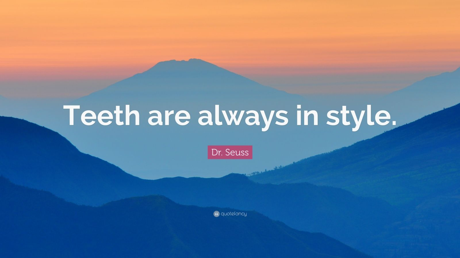 """Dr. Seuss Quote: """"Teeth are always in style."""""""