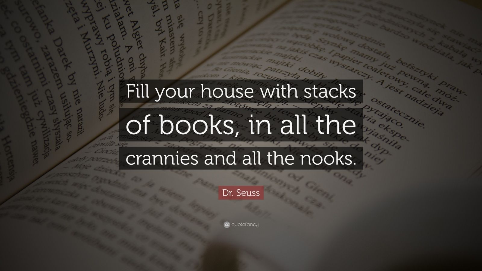 "Dr. Seuss Quote: ""Fill your house with stacks of books, in all the crannies and all the nooks."""