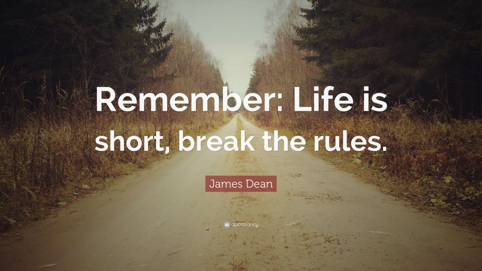 "James Dean Quote: ""Remember: Life is short, break the rules."""