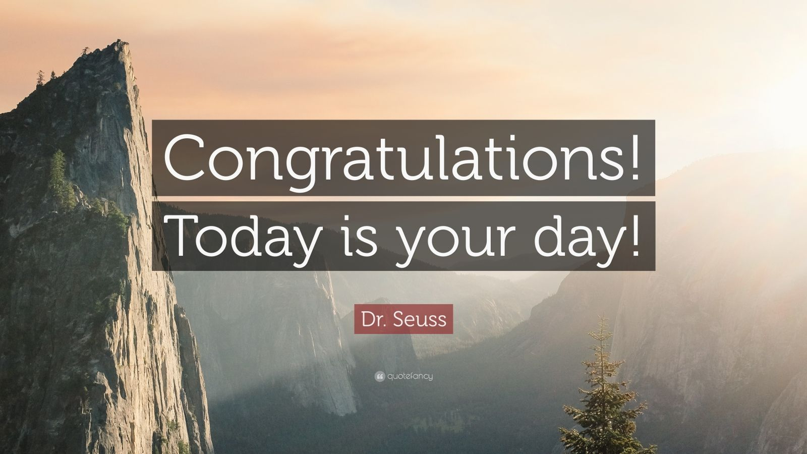 """Dr. Seuss Quote: """"Congratulations! Today is your day!"""""""