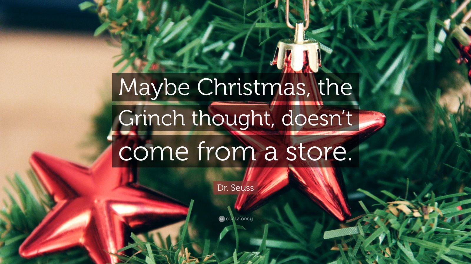 "Dr. Seuss Quote: ""Maybe Christmas, the Grinch thought, doesn't come from a store."""