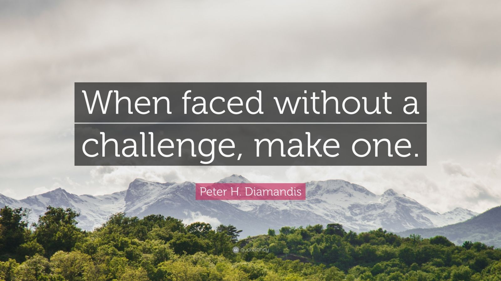 """Peter H. Diamandis Quote: """"When faced without a challenge, make one."""""""