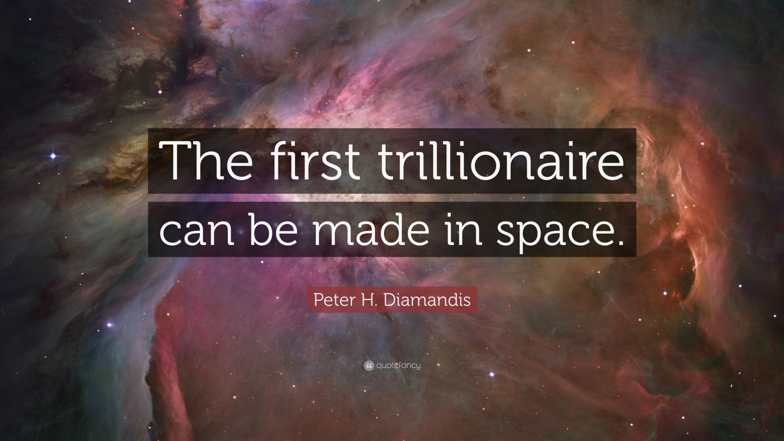 "Peter H. Diamandis Quote: ""The first trillionaire can be made in space."""