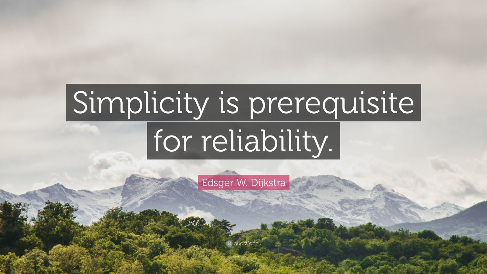 "Edsger W. Dijkstra Quote: ""Simplicity is prerequisite for reliability."""
