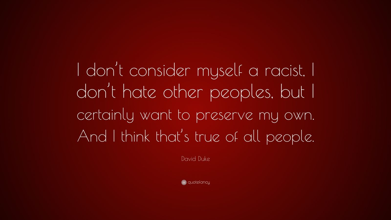 "David Duke Quote: ""I Don't Consider Myself A Racist, I Don"