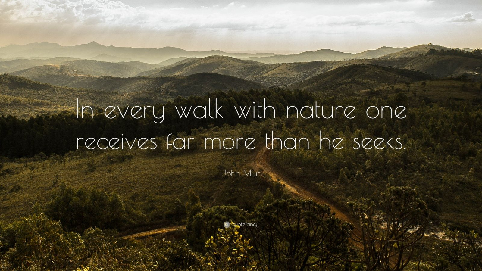 """John Muir Quote: """"In every walk with nature one receives far more than he seeks."""""""