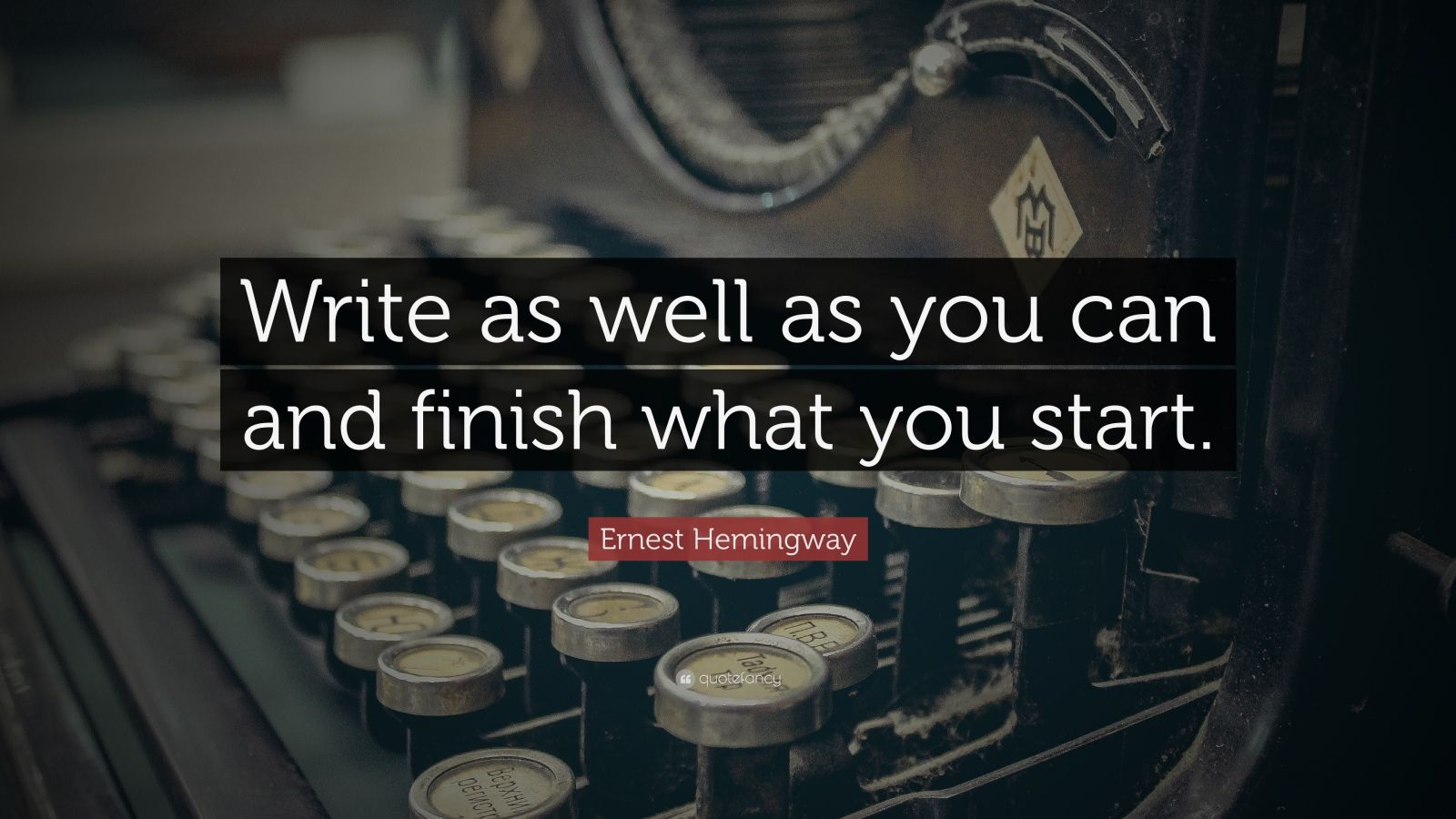 "Ernest Hemingway Quote: ""Write as well as you can and finish what you start."""