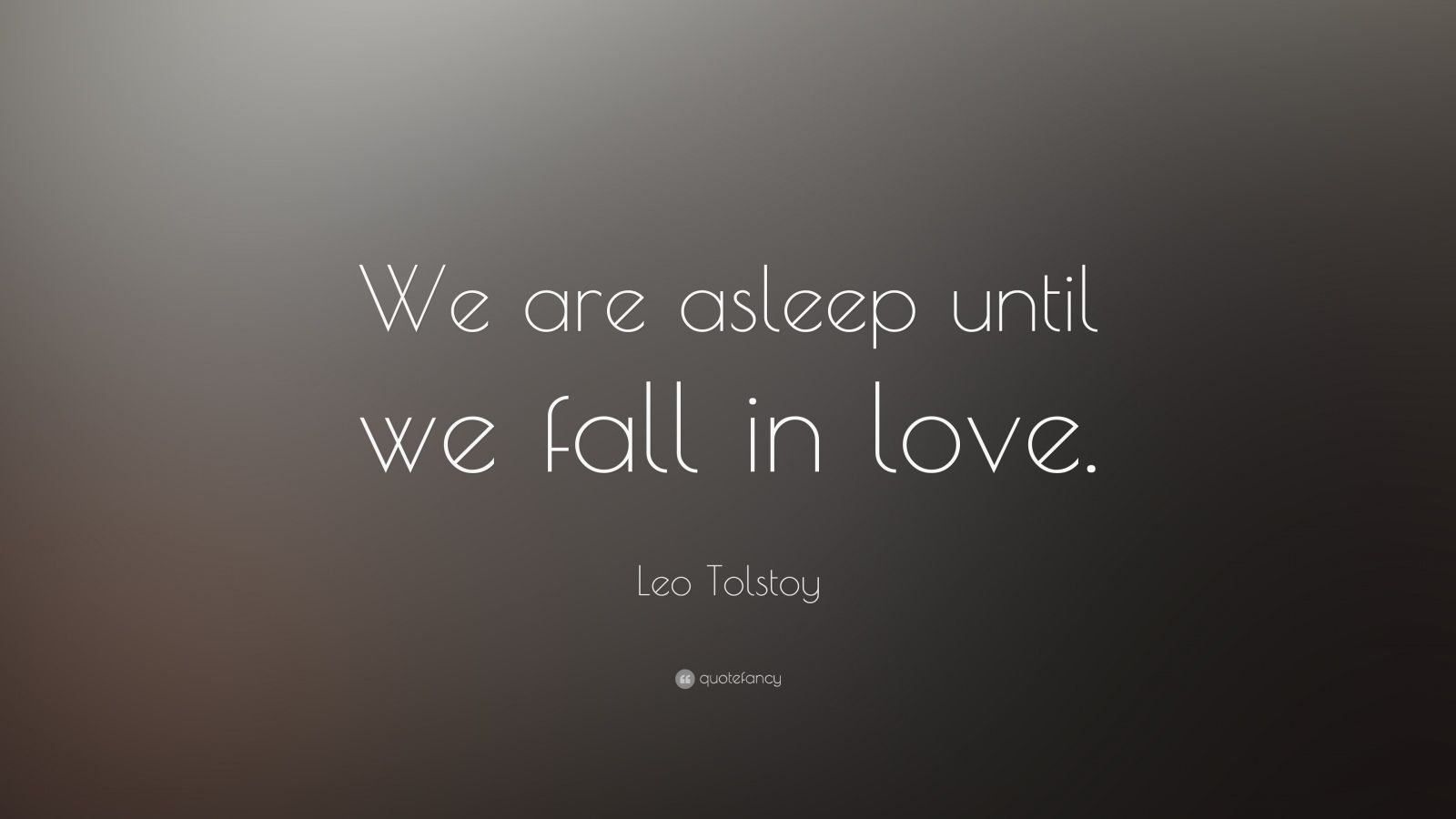 "Leo Tolstoy Quote: ""We are asleep until we fall in love."""