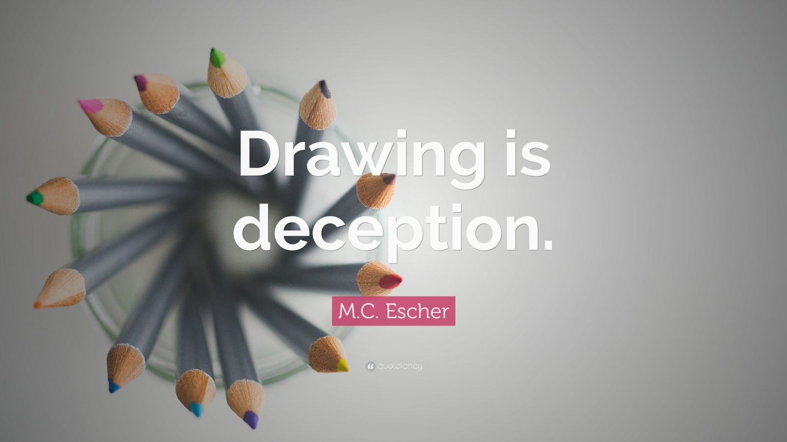 """M.C. Escher Quote: """"Drawing is deception."""""""