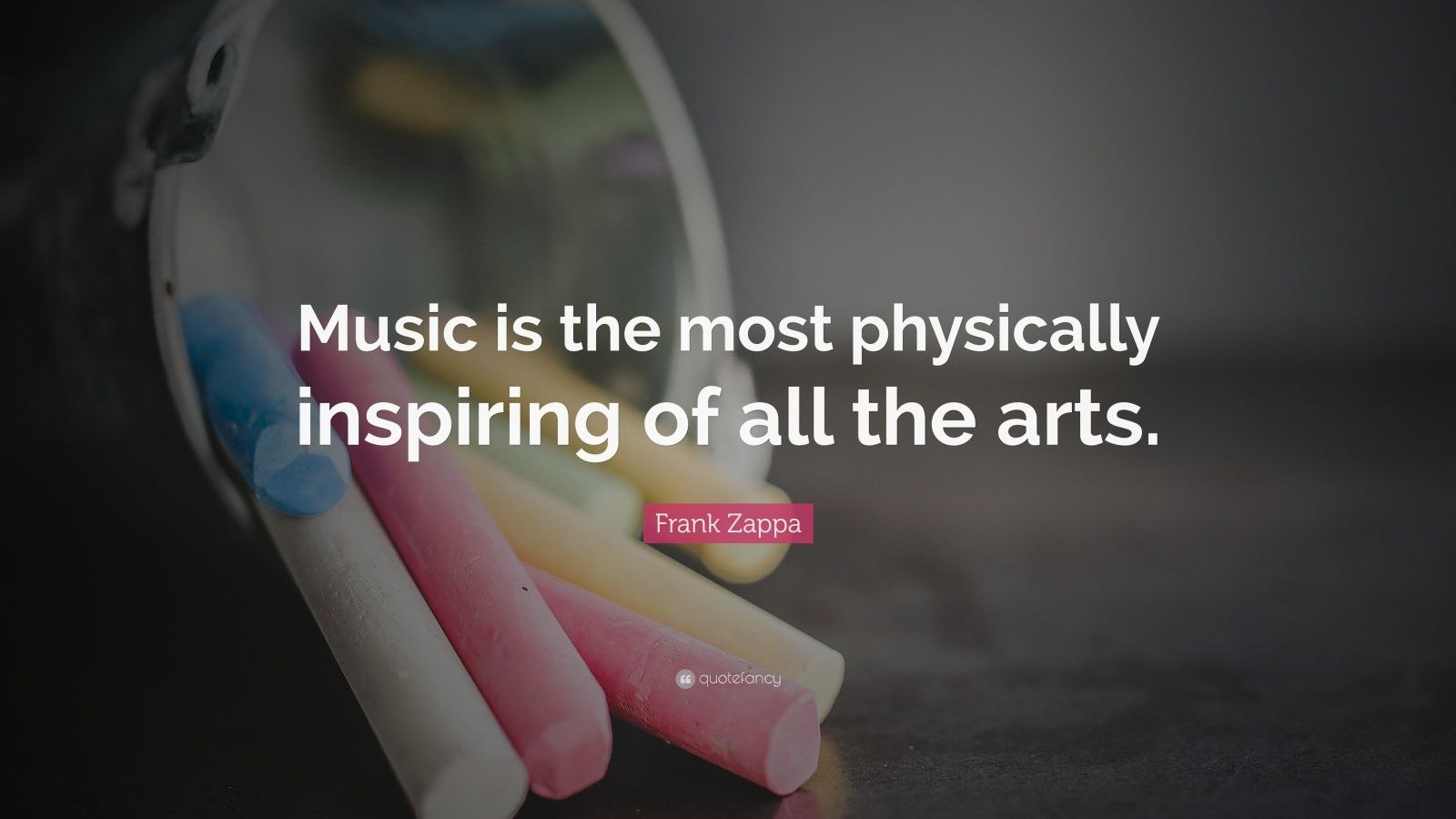 """Frank Zappa Quote: """"Music is the most physically inspiring of all the arts."""""""