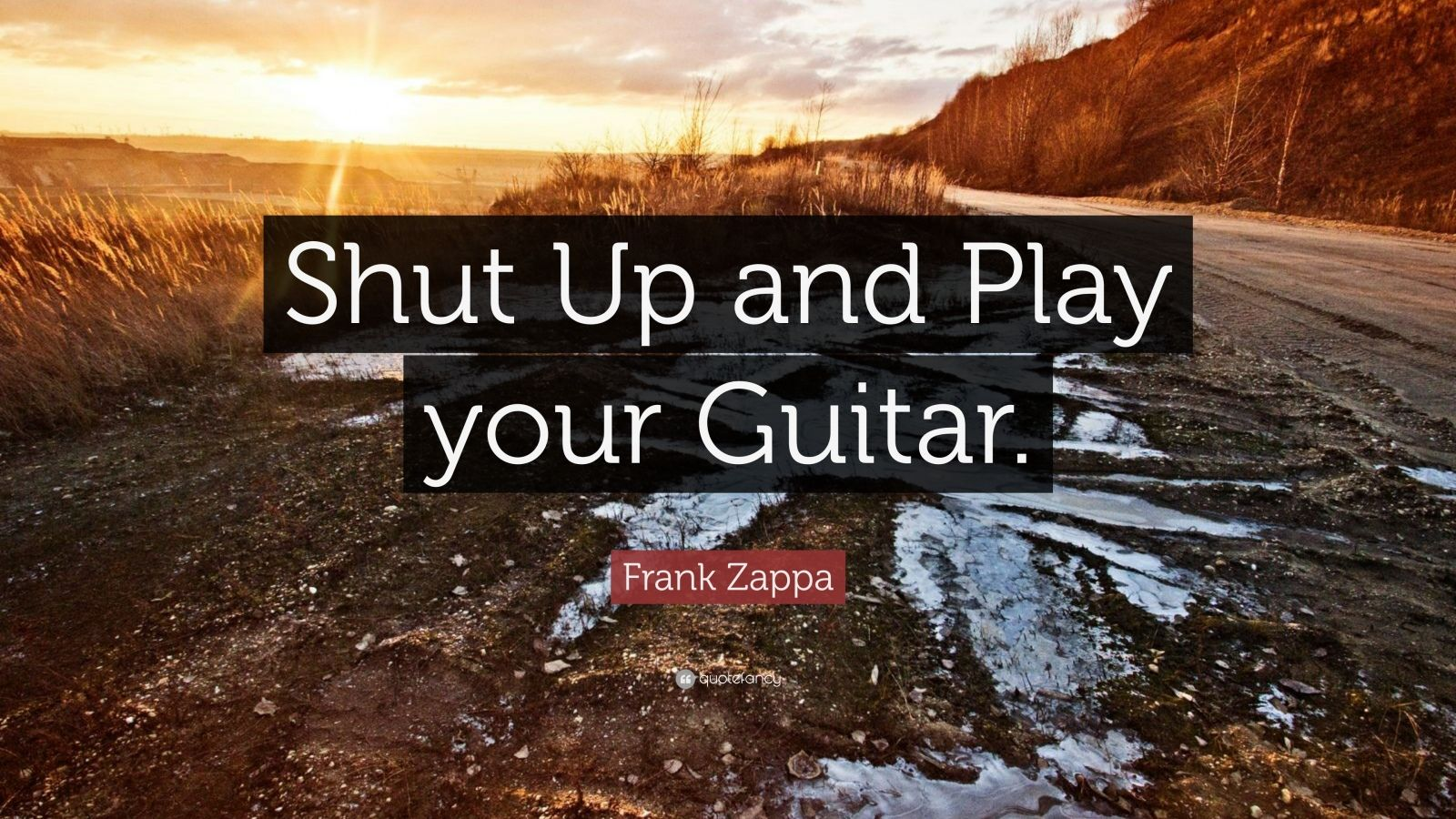 """Frank Zappa Quote: """"Shut Up and Play your Guitar."""""""