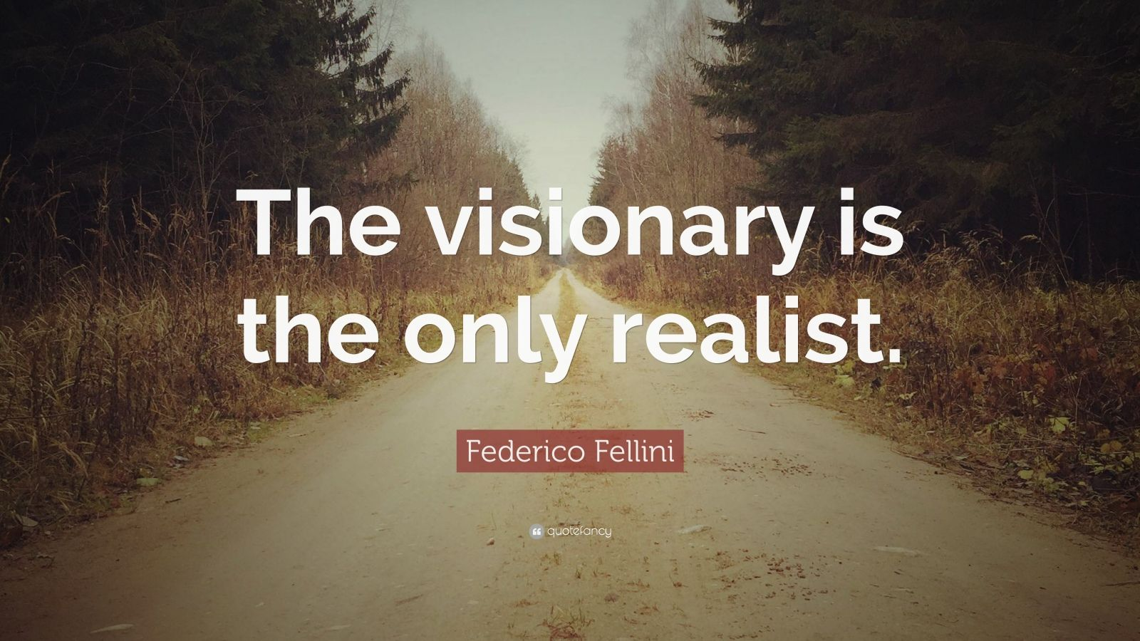 """Federico Fellini Quote: """"The visionary is the only realist."""""""