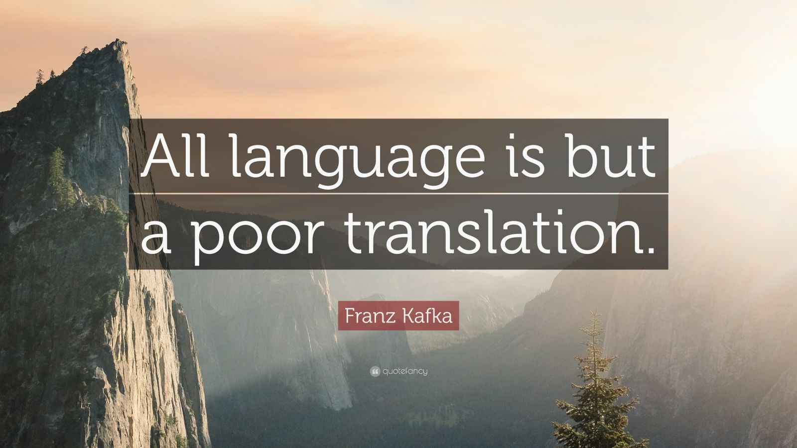 """Franz Kafka Quote: """"All language is but a poor translation."""""""