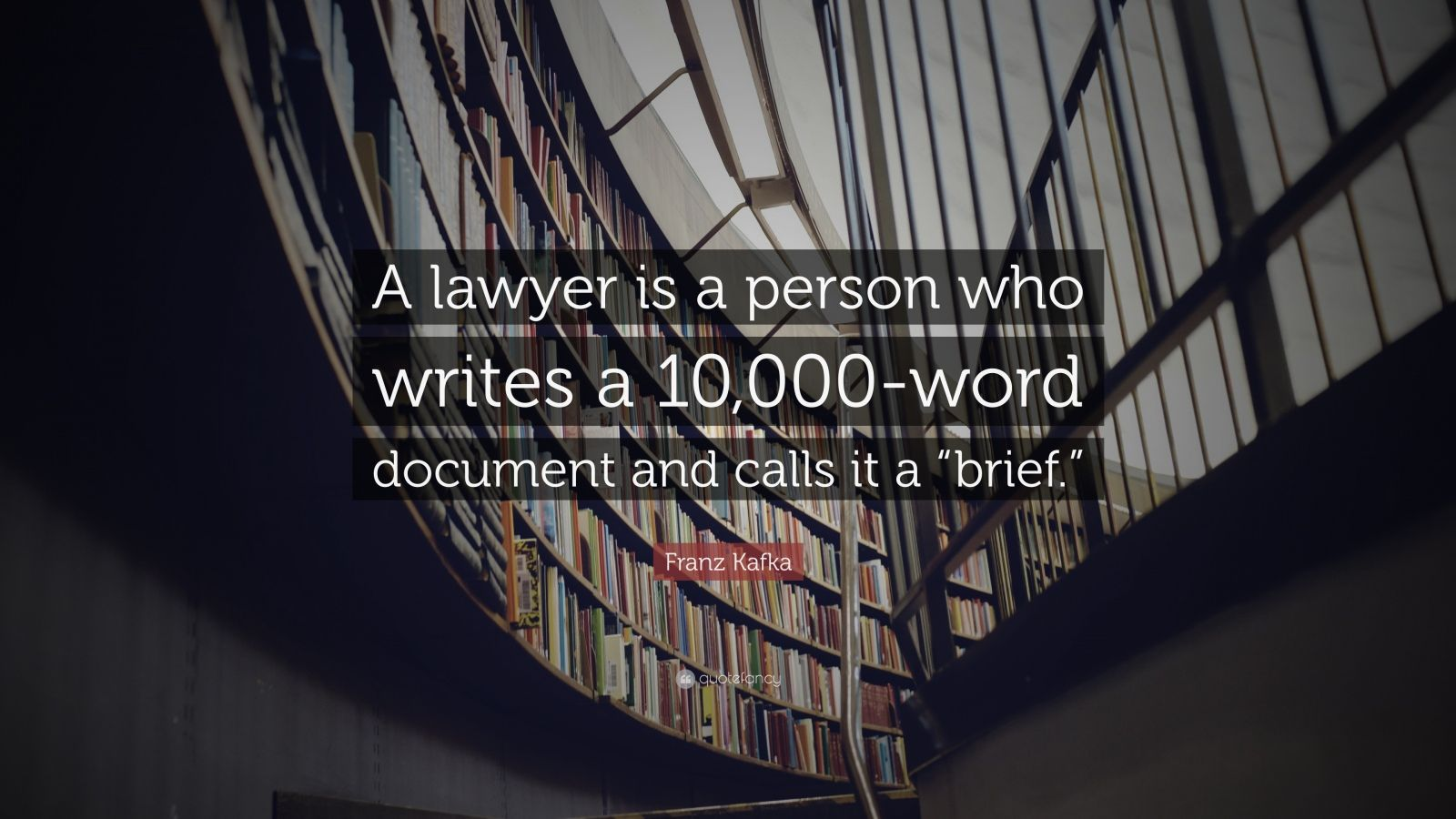 "Franz Kafka Quote: ""A lawyer is a person who writes a 10,000-word document and calls it a ""brief."""""