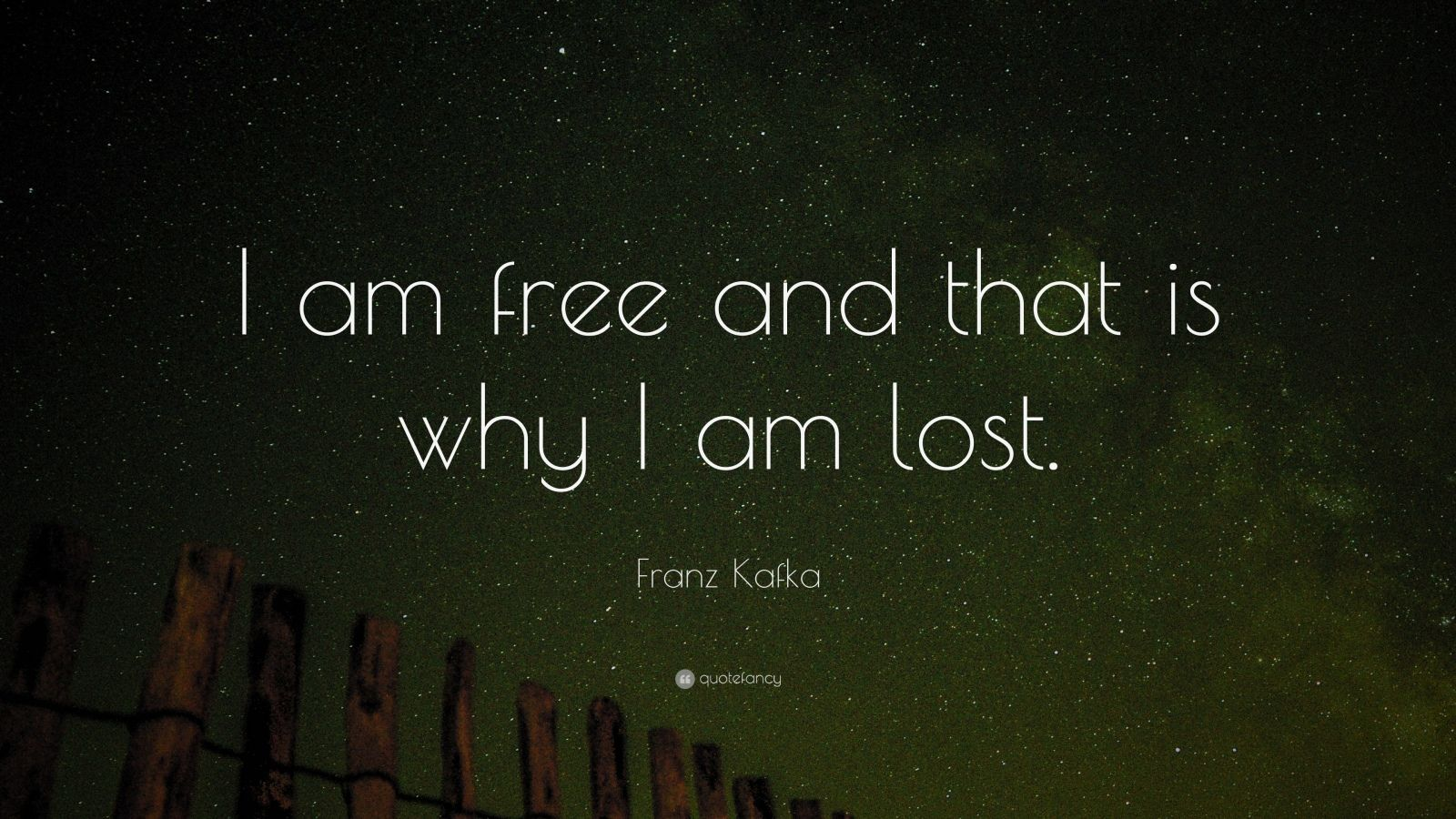 "Franz Kafka Quote: ""I am free and that is why I am lost."""
