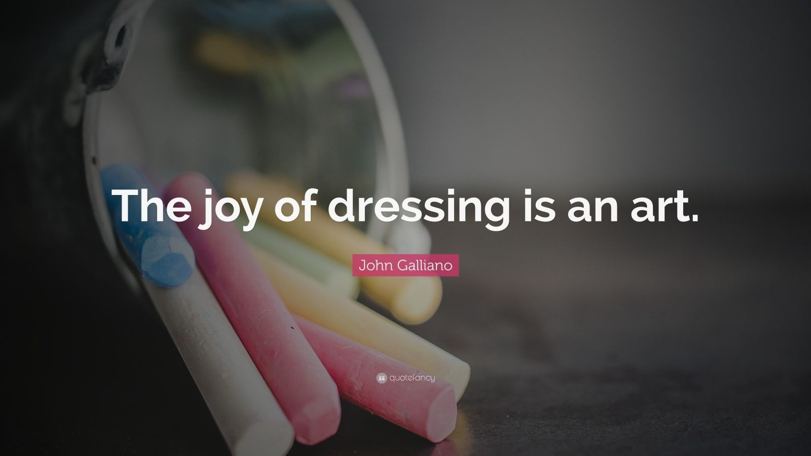 """John Galliano Quote: """"The joy of dressing is an art."""""""