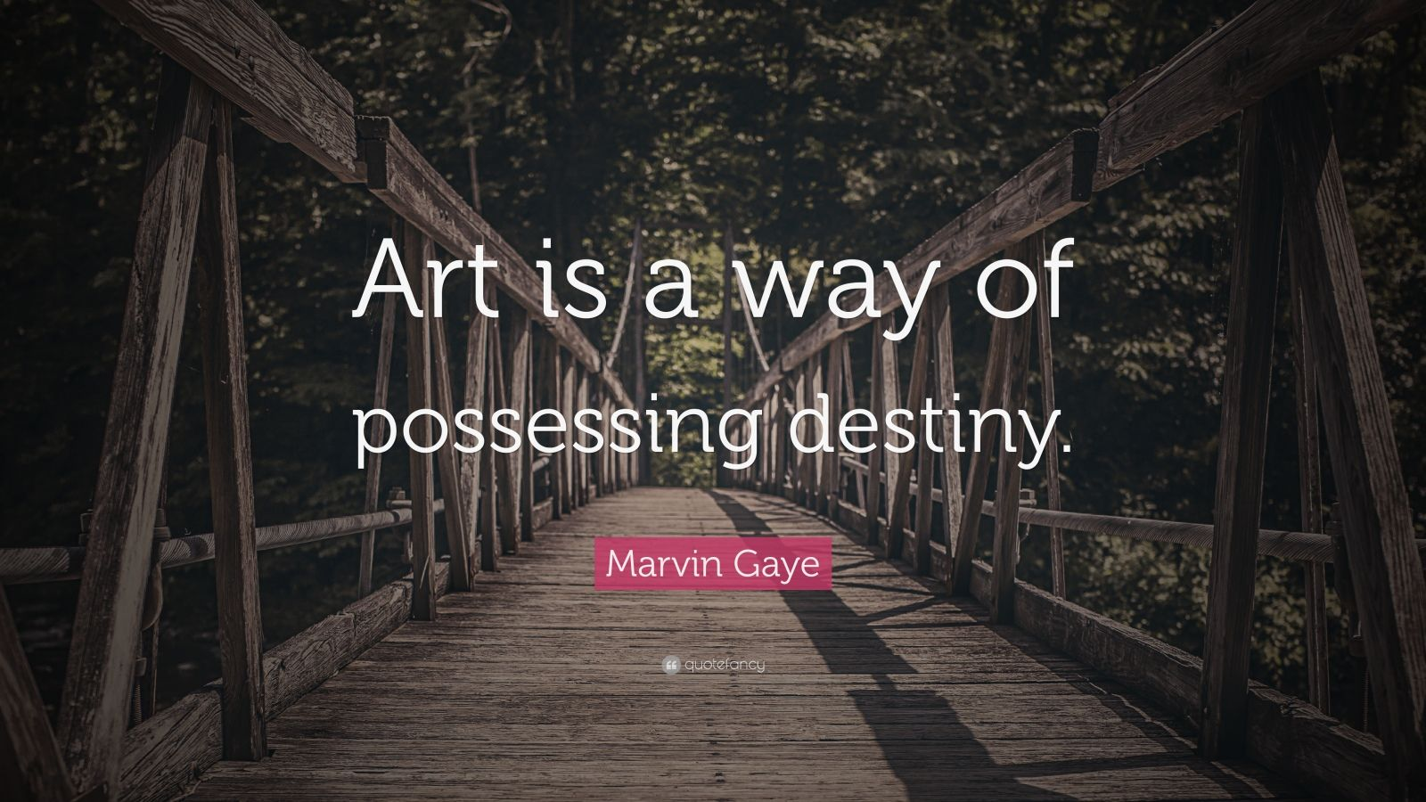 """Marvin Gaye Quote: """"Art is a way of possessing destiny."""""""