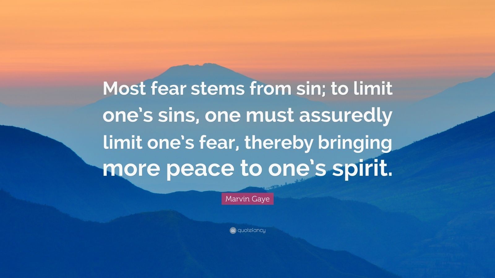 """Marvin Gaye Quote: """"Most fear stems from sin; to limit one's sins, one must assuredly limit one's fear, thereby bringing more peace to one's spirit."""""""