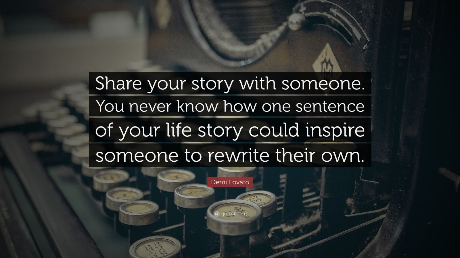 """Demi Lovato Quote: """"Share your story with someone. You never know how one sentence of your life story could inspire someone to rewrite their own."""""""
