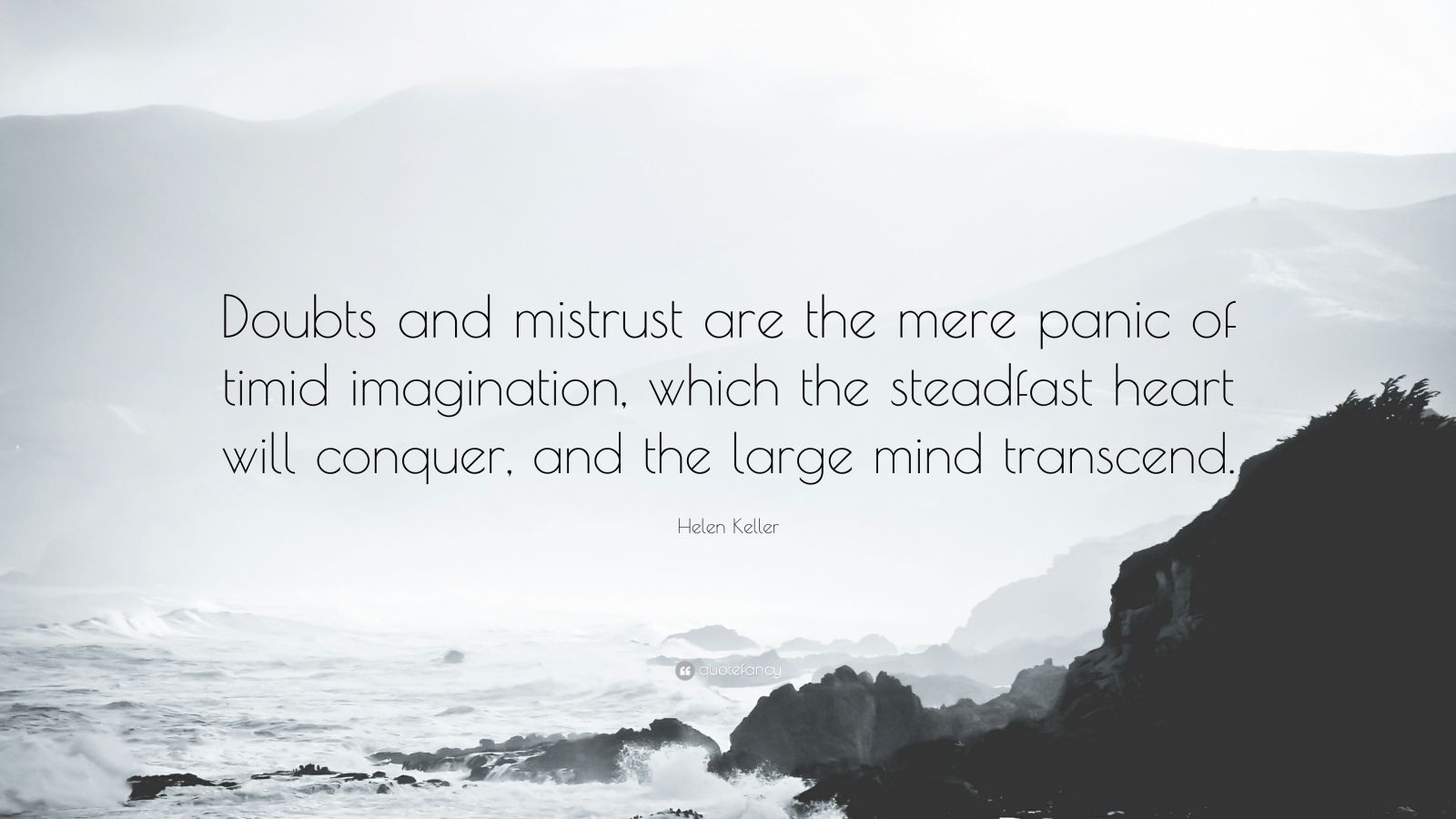 """Helen Keller Quote: """"Doubts and mistrust are the mere panic of timid imagination, which the steadfast heart will conquer, and the large mind transcend."""""""