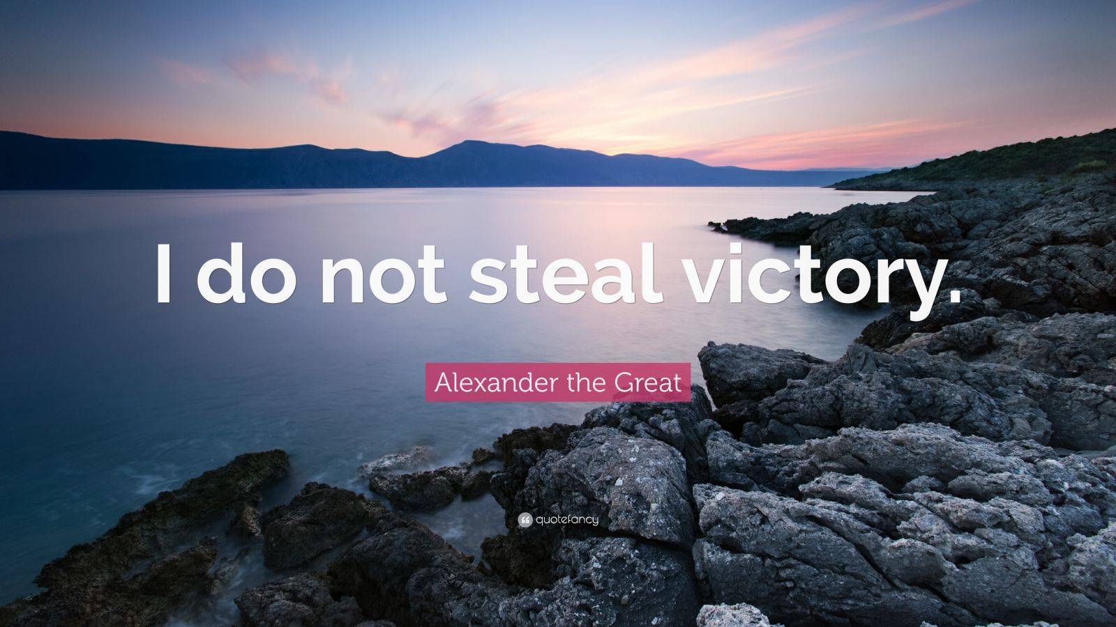 "Alexander the Great Quote: ""I do not steal victory."""