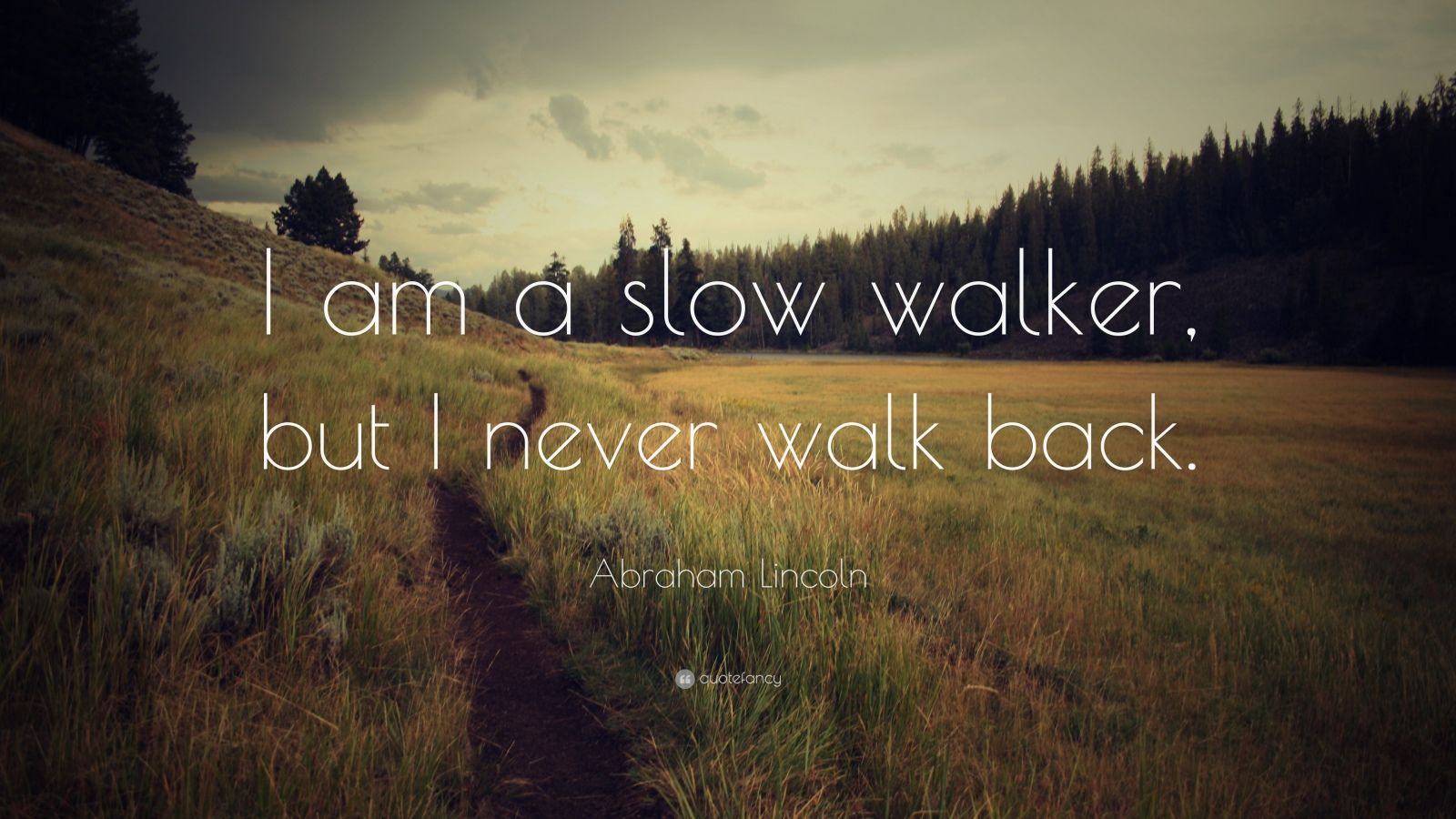 "Abraham Lincoln Quote: ""I am a slow walker, but I never walk back."""