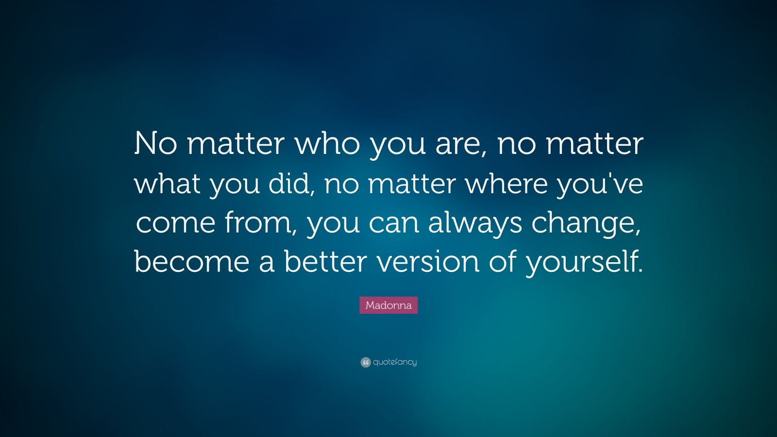 """You Are Loved You Are Important And You Matter Pictures: Madonna Quote: """"No Matter Who You Are, No Matter What You"""