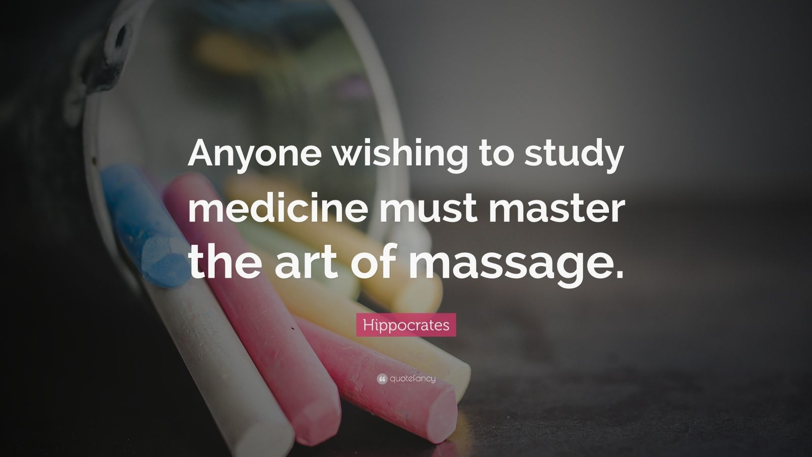 """Hippocrates Quote: """"Anyone wishing to study medicine must master the art of massage."""""""