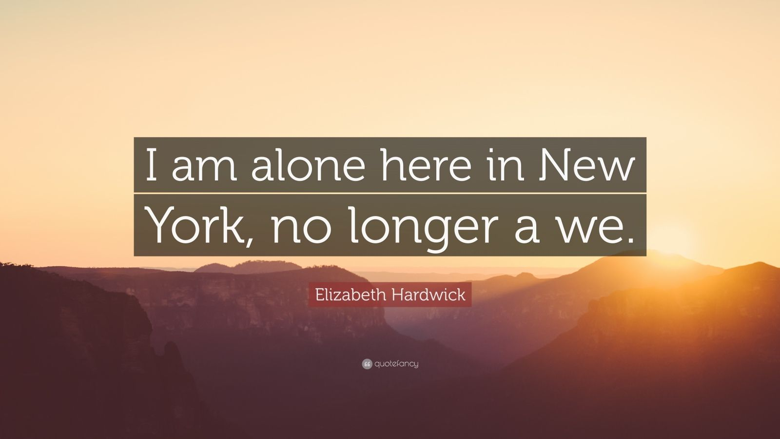 "Here Is New York Quotes: Elizabeth Hardwick Quote: ""I Am Alone Here In New York, No"