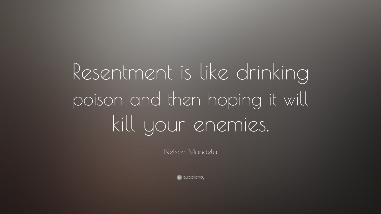 """Nelson Mandela Quote: """"Resentment is like drinking poison and then hoping it will kill your enemies."""""""