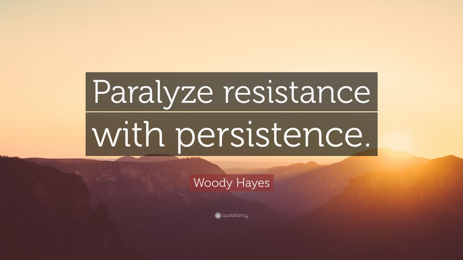 "Woody Hayes Quote: ""Paralyze resistance with persistence."""