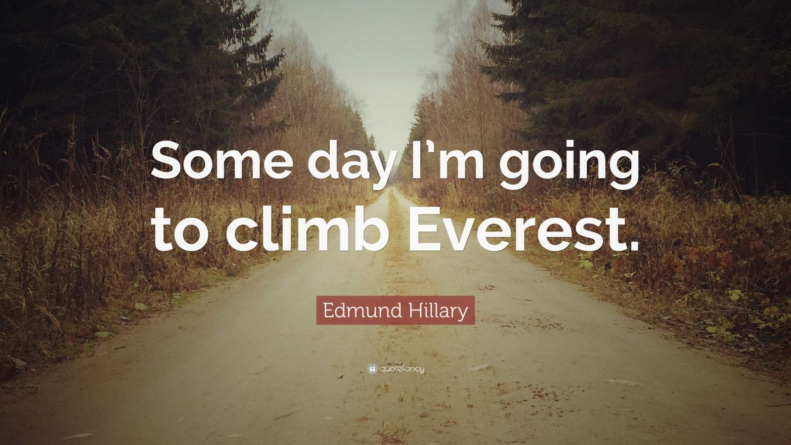 "Quotes About Mount Everest: Edmund Hillary Quote: ""Some Day I'm Going To Climb Everest"