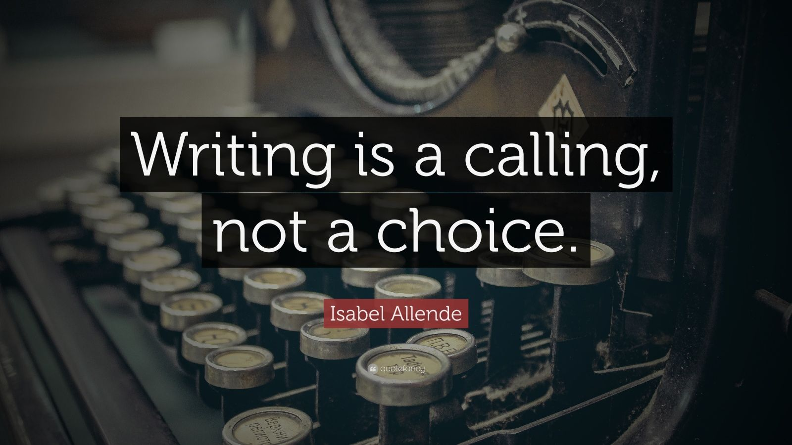 "Isabel Allende Quote: ""Writing is a calling, not a choice."""