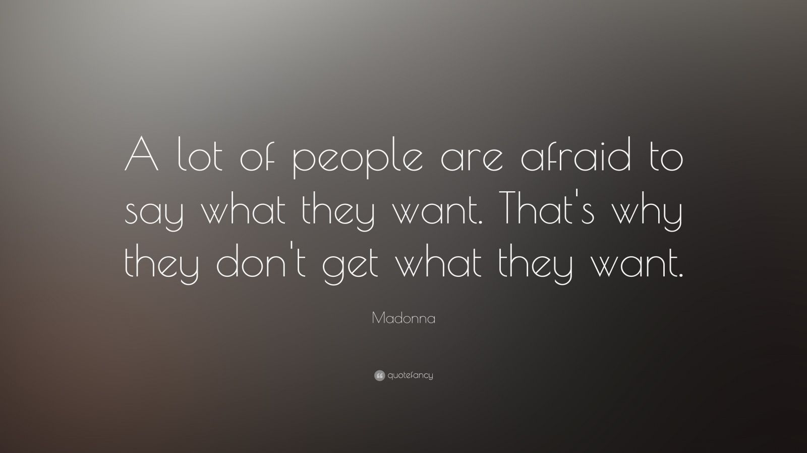"Madonna Quote: ""A lot of people are afraid to say what they want. That's why they don't get what they want."""