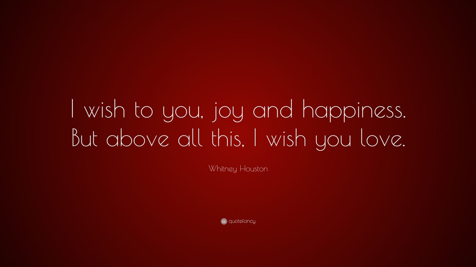 """Quotes About Love And Happiness: Whitney Houston Quote: """"I Wish To You, Joy And Happiness"""