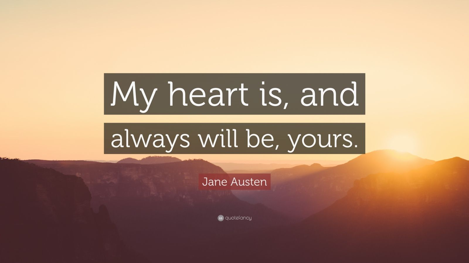"""my heart will be_Jane Austen Quote: """"My heart is, and always will be, yours."""" (12 wallpapers ..."""