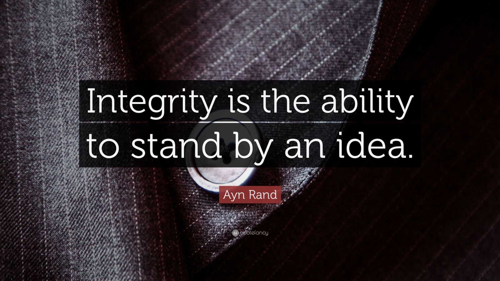 "Ayn Rand Quote: ""Integrity is the ability to stand by an idea."""