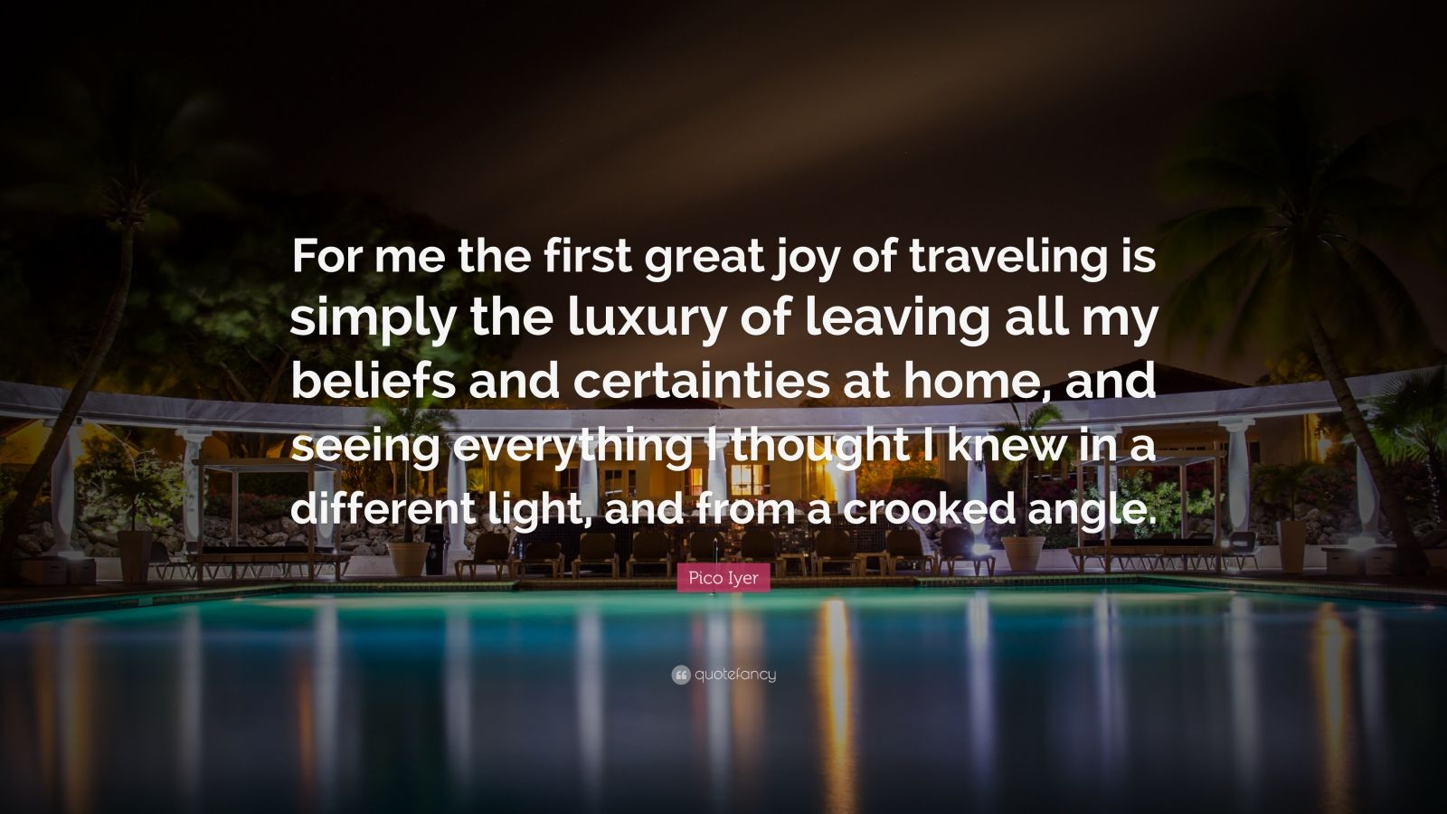"""Pico Iyer Quote: """"For me the first great joy of traveling ..."""