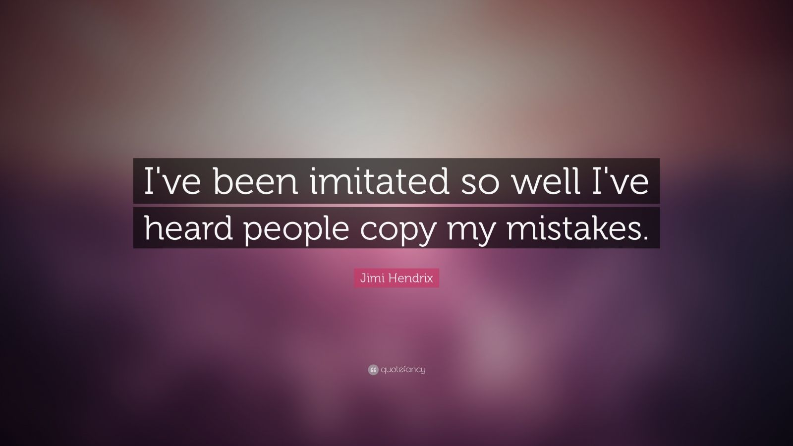 "Jimi Hendrix Quote: ""I've been imitated so well I've heard people copy my mistakes."""