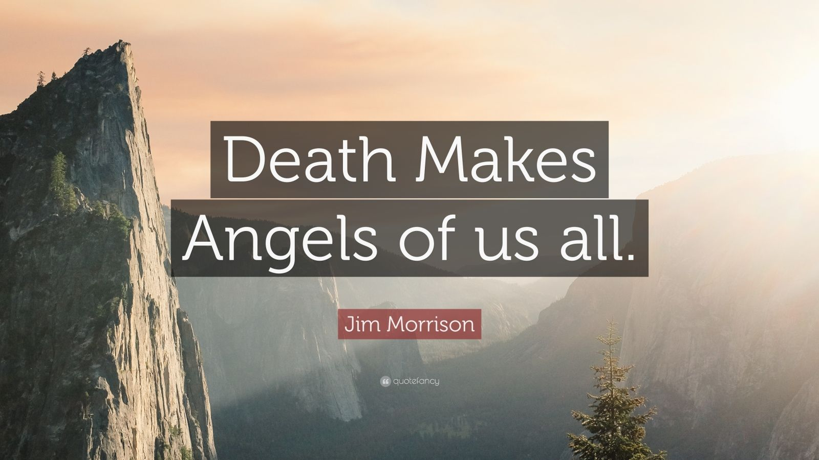 """Jim Morrison Quote: """"Death Makes Angels of us all."""""""