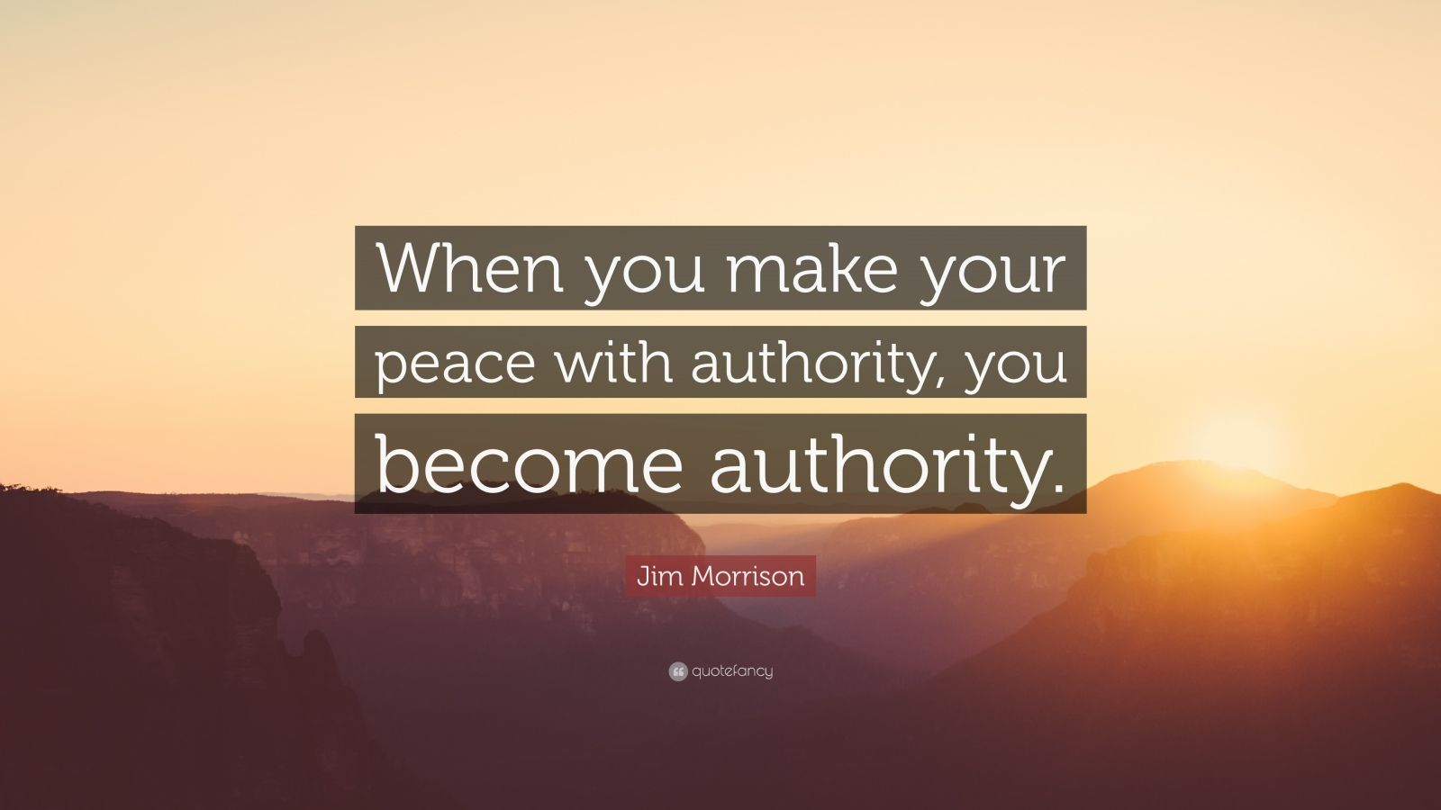 """Jim Morrison Quote: """"When you make your peace with authority, you become authority."""""""