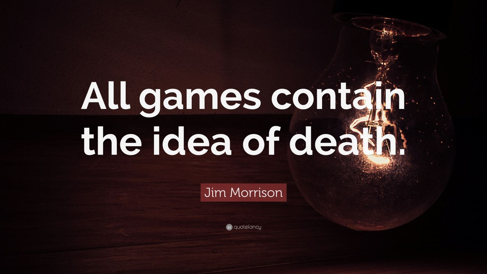 "Jim Morrison Quote: ""All games contain the idea of death."""