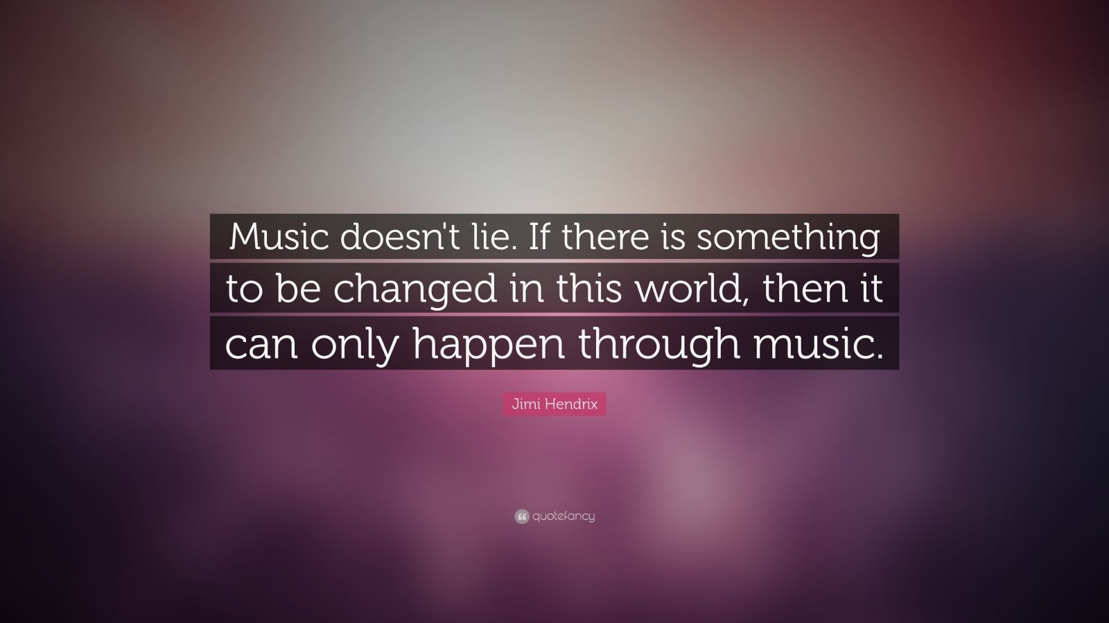 "Jimi Hendrix Quote: ""Music doesn't lie. If there is something to be changed in this world, then it can only happen through music. """