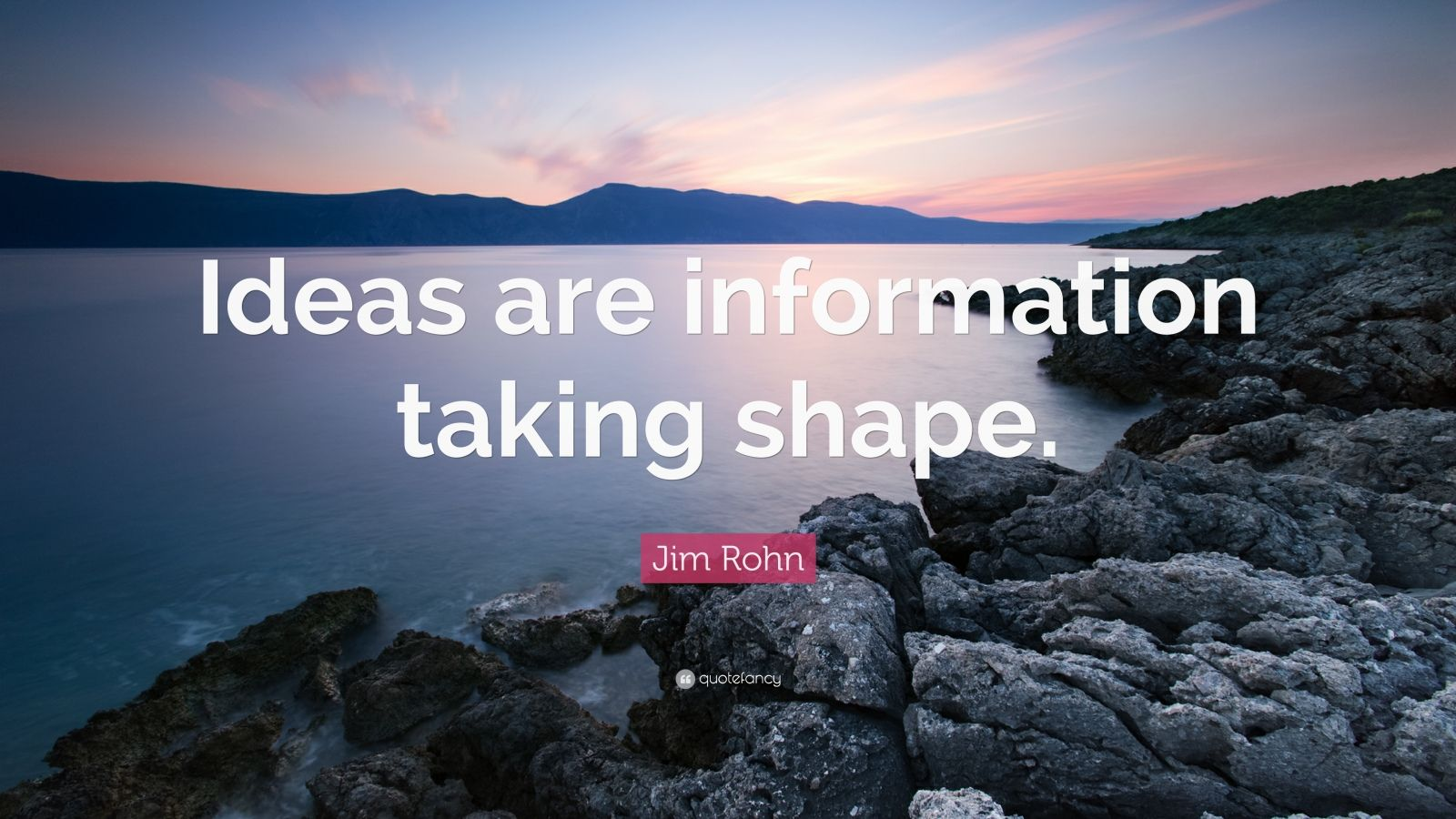 "Jim Rohn Quote: ""Ideas are information taking shape."""