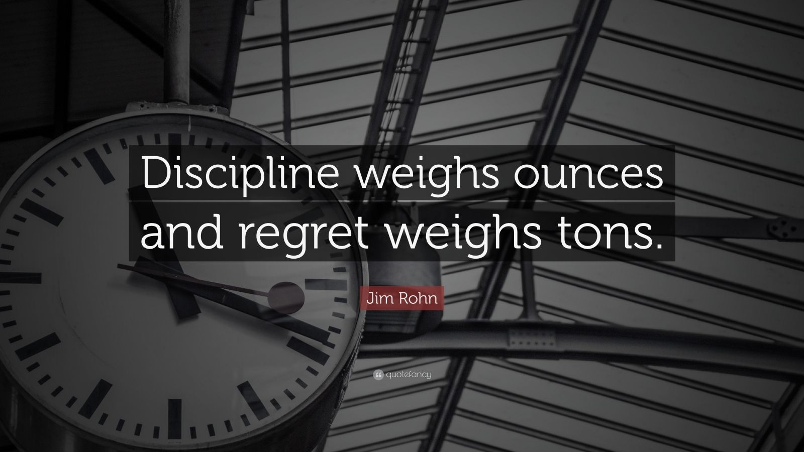 "Jim Rohn Quote: ""Discipline weighs ounces and regret weighs tons."""
